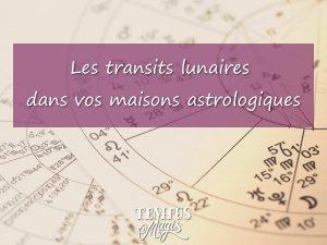 Les transits de la Lune dans les maisons astrologiques
